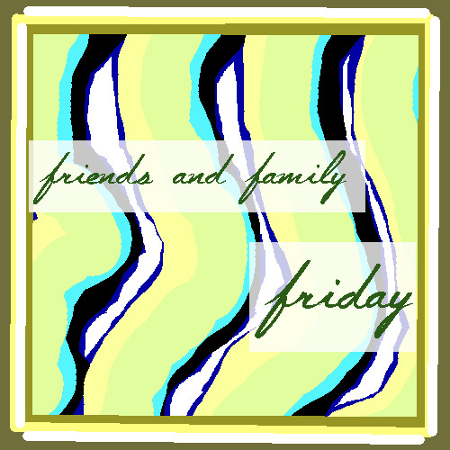 friends and family Friday